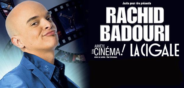 "La Cigale - Paris - RACHID BADOURI : ""ARRETE TON CINEMA!"""