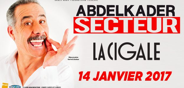 La Cigale - Paris - ABDELKADER SECTEUR